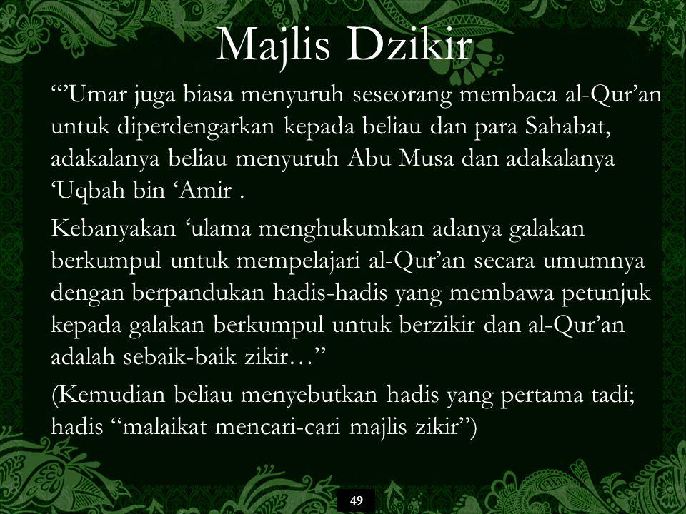 49 Majlis Dzikir 'Umar juga biasa menyuruh seseorang membaca al-Qur'an untuk diperdengarkan kepada beliau dan para Sahabat, adakalanya beliau menyuruh Abu Musa dan adakalanya 'Uqbah bin 'Amir.