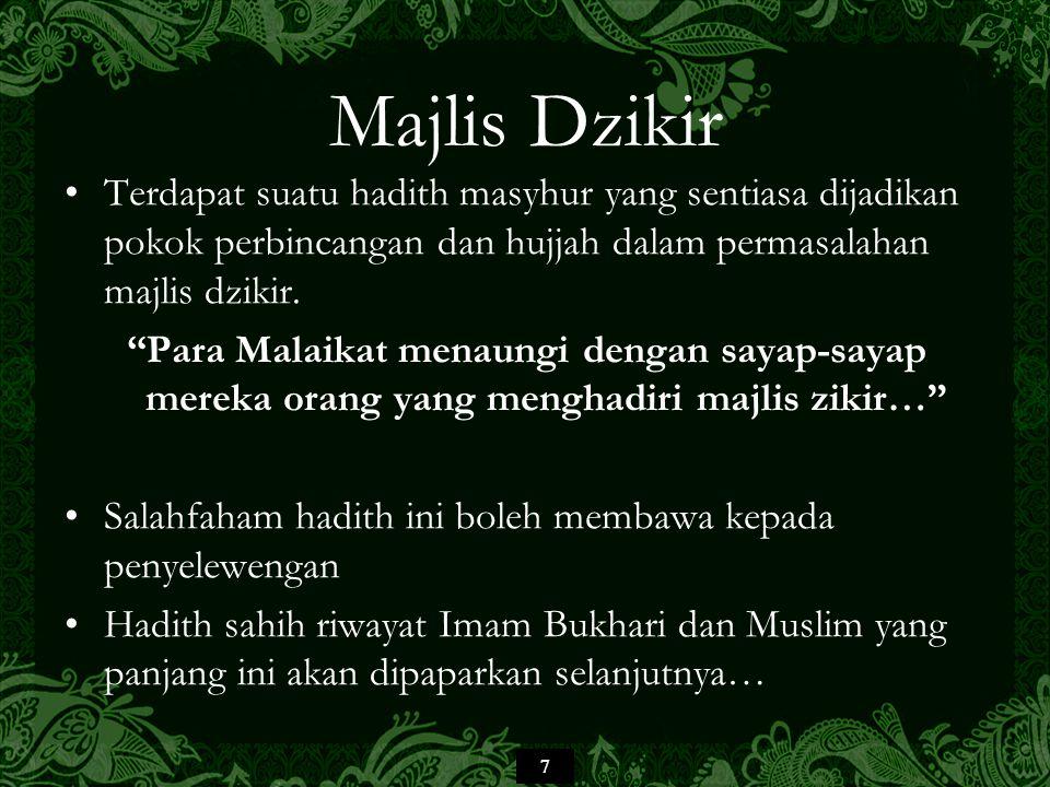 7 Majlis Dzikir Terdapat suatu hadith masyhur yang sentiasa dijadikan pokok perbincangan dan hujjah dalam permasalahan majlis dzikir.