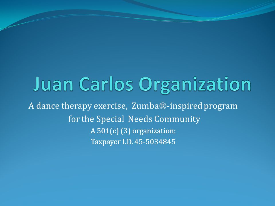 A dance therapy exercise, Zumba®-inspired program for the Special Needs Community A 501(c) (3) organization: Taxpayer I.D.