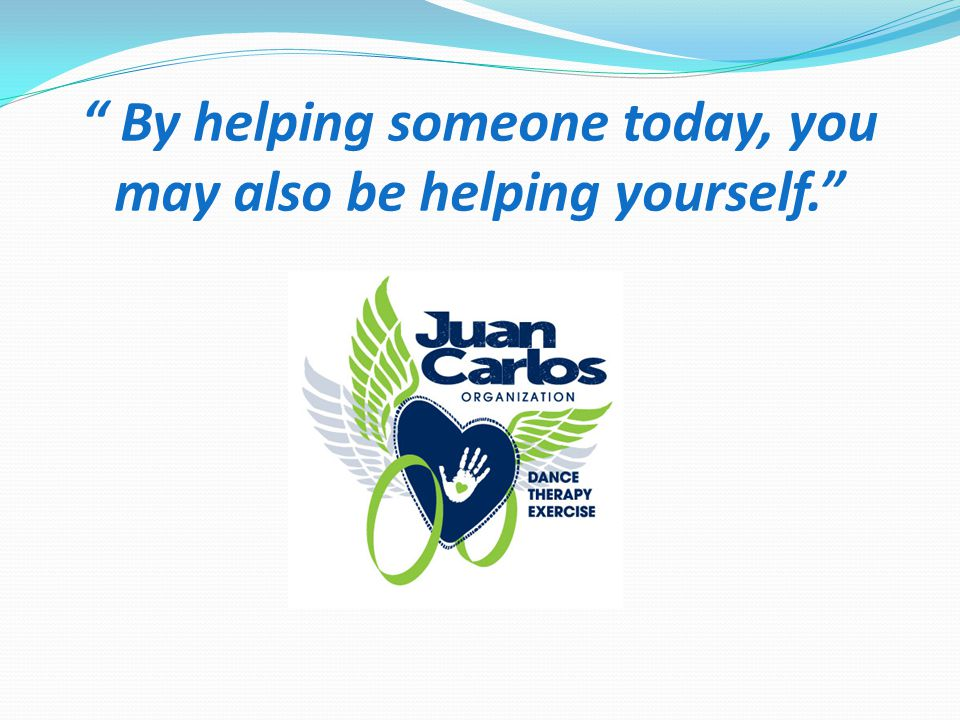 By helping someone today, you may also be helping yourself.