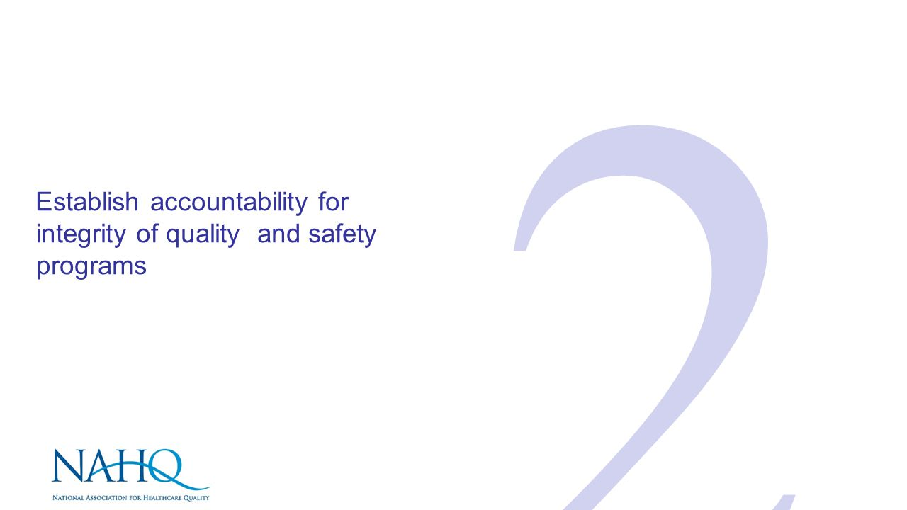 Establish accountability for integrity of quality and safety programs 2