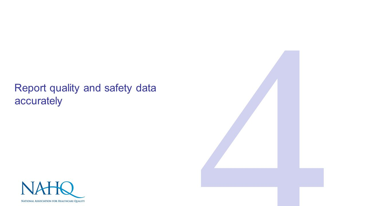 Report quality and safety data accurately 4