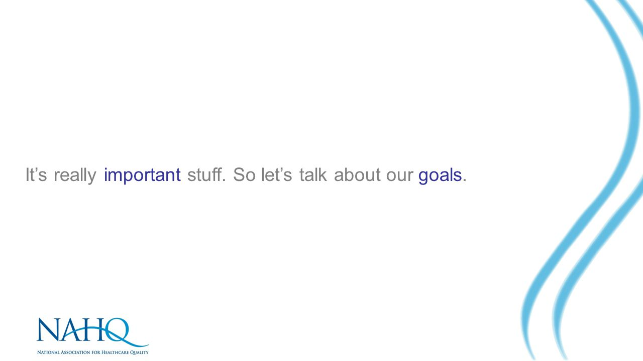 It's really important stuff. So let's talk about our goals.