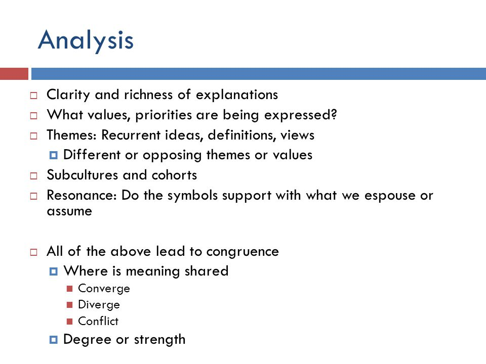 Analysis  Clarity and richness of explanations  What values, priorities are being expressed?  Themes: Recurrent ideas, definitions, views  Differe