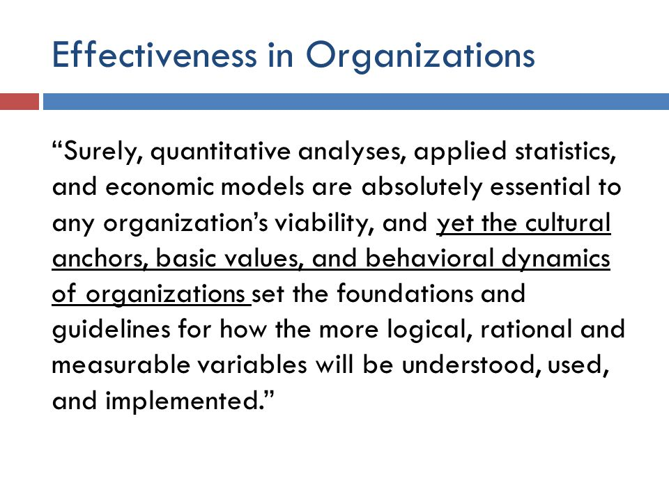 "Effectiveness in Organizations ""Surely, quantitative analyses, applied statistics, and economic models are absolutely essential to any organization's"