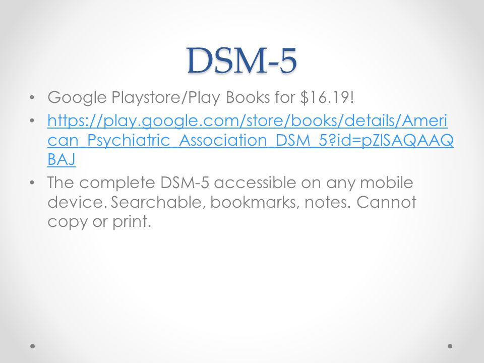 DSM-5 Google Playstore/Play Books for $16.19! https://play.google.com/store/books/details/Ameri can_Psychiatric_Association_DSM_5?id=pZlSAQAAQ BAJ htt