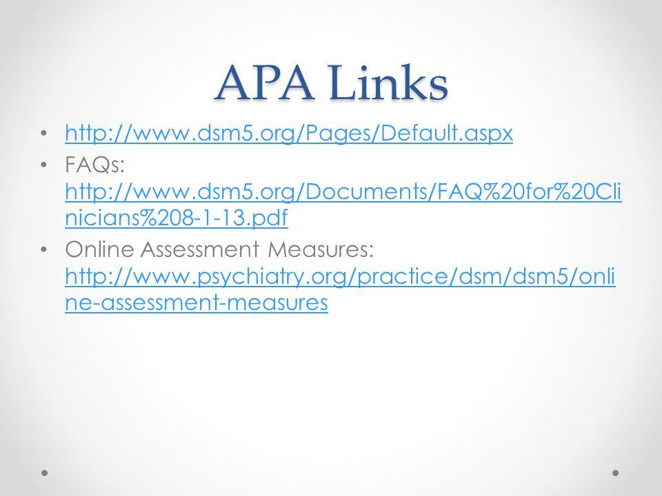 APA Links http://www.dsm5.org/Pages/Default.aspx FAQs: http://www.dsm5.org/Documents/FAQ%20for%20Cli nicians%208-1-13.pdf http://www.dsm5.org/Document