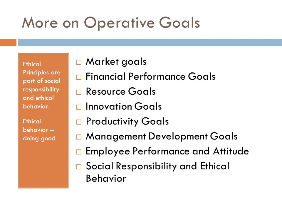 More on Operative Goals Ethical Principles are part of social responsibility and ethical behavior.