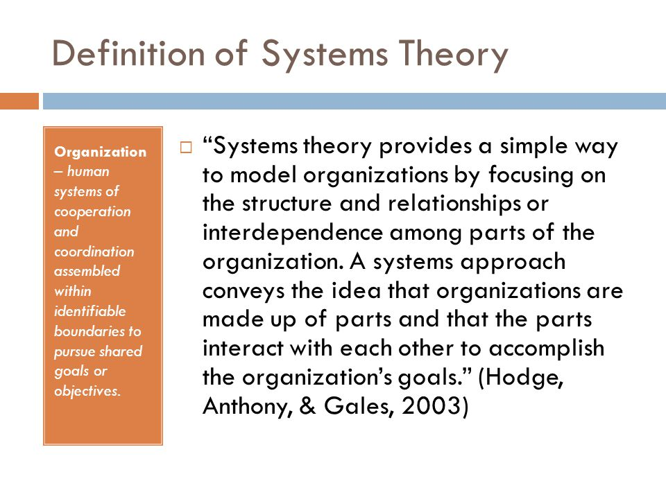 Definition of Systems Theory Organization – human systems of cooperation and coordination assembled within identifiable boundaries to pursue shared goals or objectives.