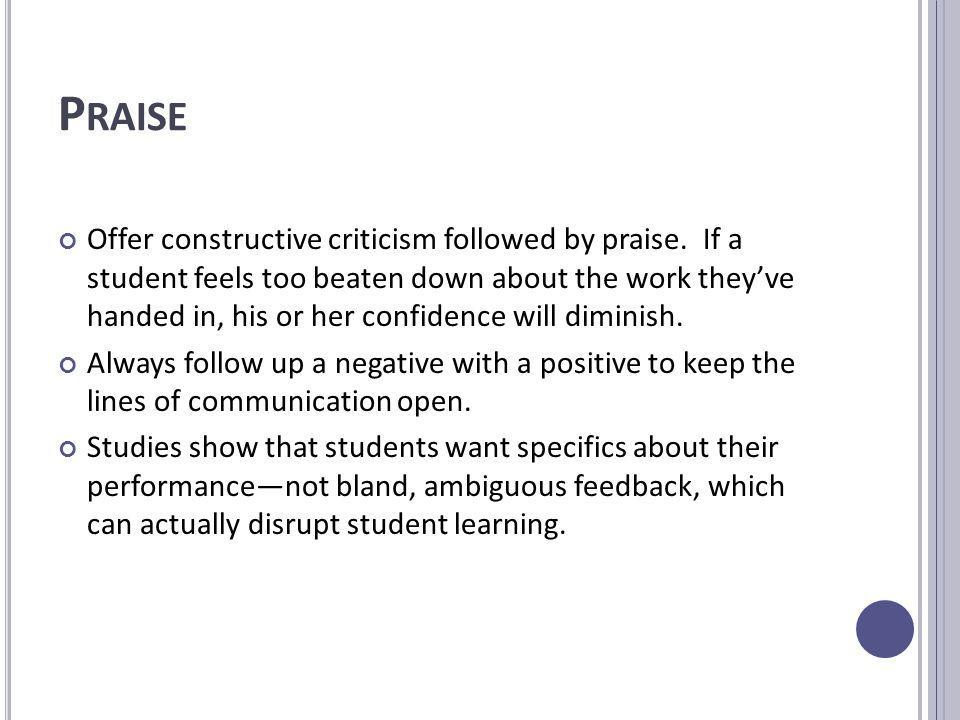 P RAISE Offer constructive criticism followed by praise.