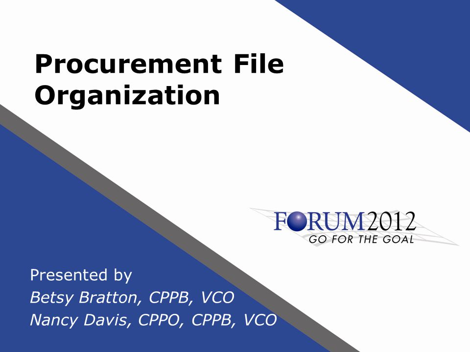 Procurement File Organization Presented by Betsy Bratton, CPPB, VCO Nancy Davis, CPPO, CPPB, VCO