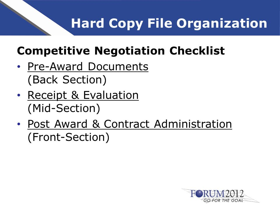 Competitive Negotiation Checklist Pre-Award Documents (Back Section) Receipt & Evaluation (Mid-Section) Post Award & Contract Administration (Front-Section) Hard Copy File Organization