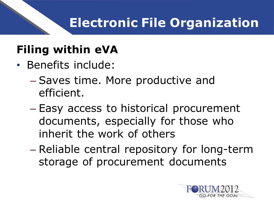 Electronic File Organization Filing within eVA Benefits include: – Saves time.