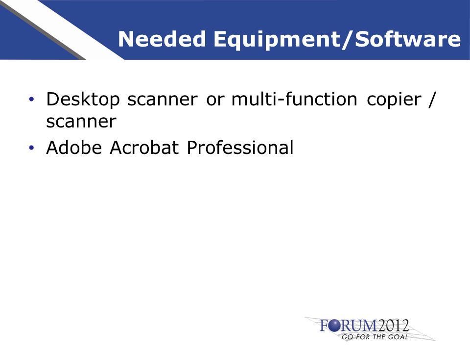 Needed Equipment/Software Desktop scanner or multi-function copier / scanner Adobe Acrobat Professional