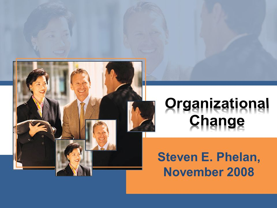 Change is a risky activity Many organizational changes fail or do not realize their intended outcomes (50-70%).