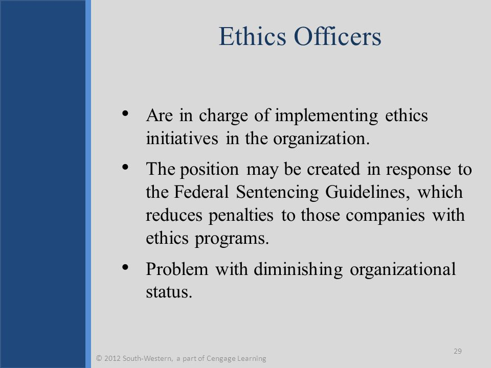 Ethics Officers Are in charge of implementing ethics initiatives in the organization. The position may be created in response to the Federal Sentencin