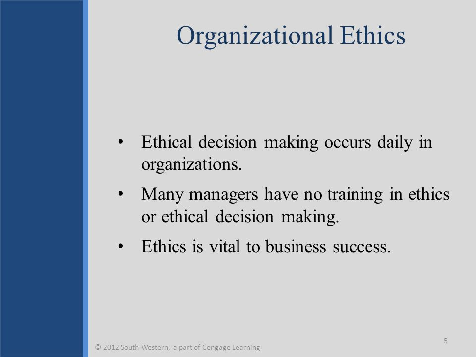 Organizational Ethics Ethical decision making occurs daily in organizations. Many managers have no training in ethics or ethical decision making. Ethi