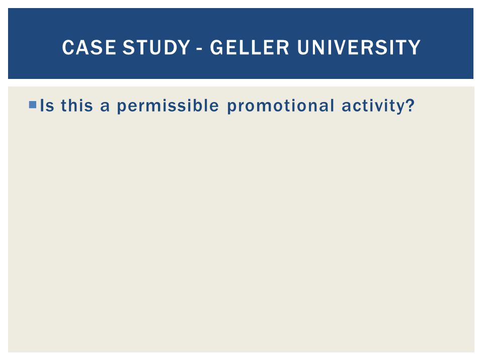  Is this a permissible promotional activity CASE STUDY - GELLER UNIVERSITY