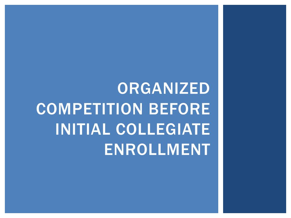 ORGANIZED COMPETITION BEFORE INITIAL COLLEGIATE ENROLLMENT