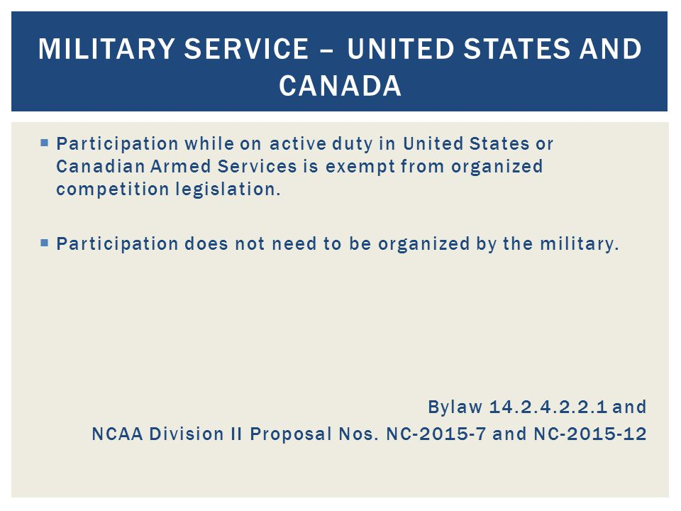  Participation while on active duty in United States or Canadian Armed Services is exempt from organized competition legislation.