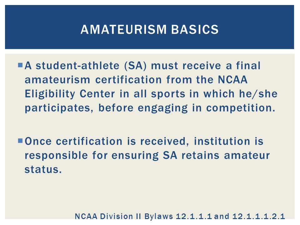  A student-athlete (SA) must receive a final amateurism certification from the NCAA Eligibility Center in all sports in which he/she participates, before engaging in competition.