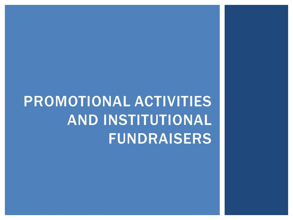PROMOTIONAL ACTIVITIES AND INSTITUTIONAL FUNDRAISERS