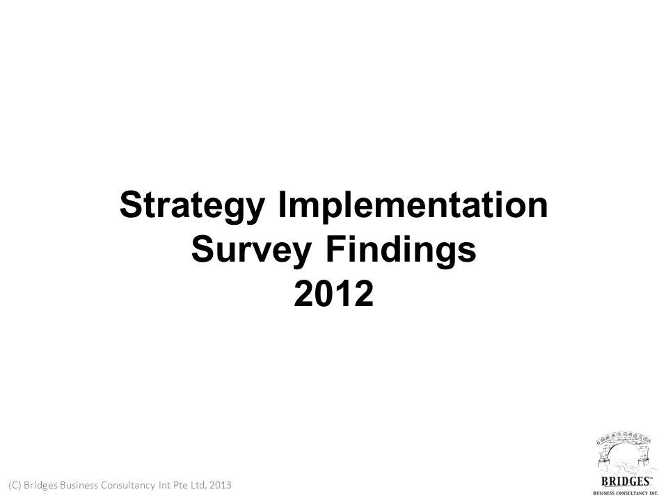 (C) Bridges Business Consultancy Int Pte Ltd, 2013 Strategy Implementation Survey Findings 2012