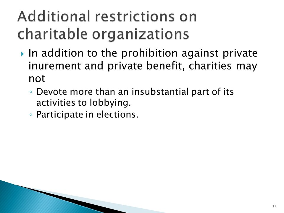  In addition to the prohibition against private inurement and private benefit, charities may not ◦ Devote more than an insubstantial part of its activities to lobbying.
