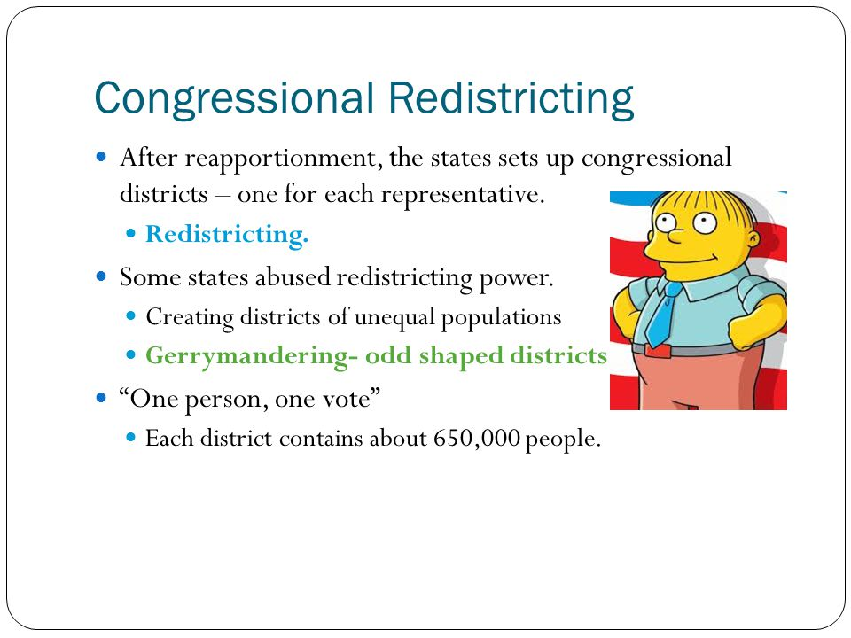 Congressional Redistricting After reapportionment, the states sets up congressional districts – one for each representative.