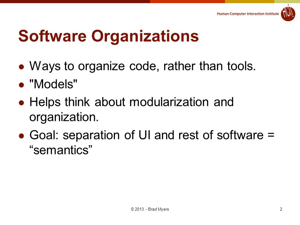 2 Software Organizations Ways to organize code, rather than tools.