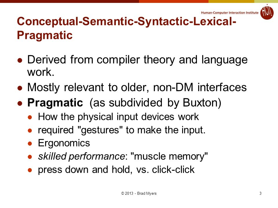 3 Conceptual-Semantic-Syntactic-Lexical- Pragmatic Derived from compiler theory and language work. Mostly relevant to older, non-DM interfaces Pragmat
