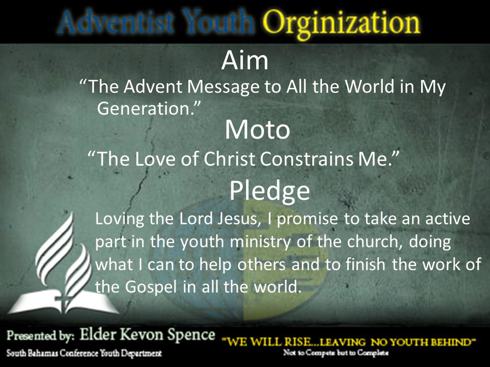"Aim ""The Advent Message to All the World in My Generation."" Moto ""The Love of Christ Constrains Me."" Loving the Lord Jesus, I promise to take an activ"