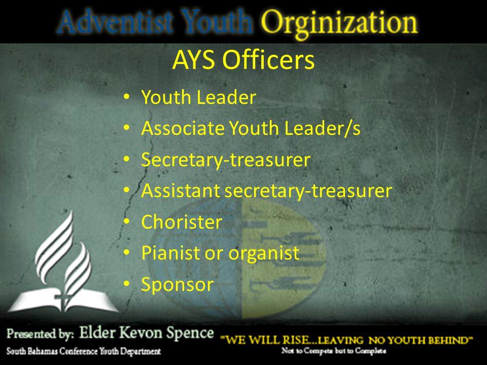 AYS Officers Youth Leader Associate Youth Leader/s Secretary-treasurer Assistant secretary-treasurer Chorister Pianist or organist Sponsor