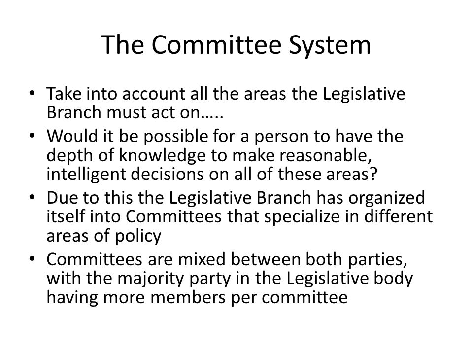 The Committee System Take into account all the areas the Legislative Branch must act on…..