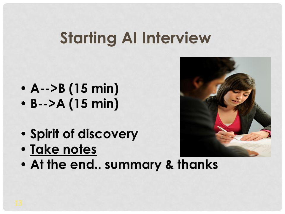 Starting AI Interview A-->B (15 min) B-->A (15 min) Spirit of discovery Take notes At the end..
