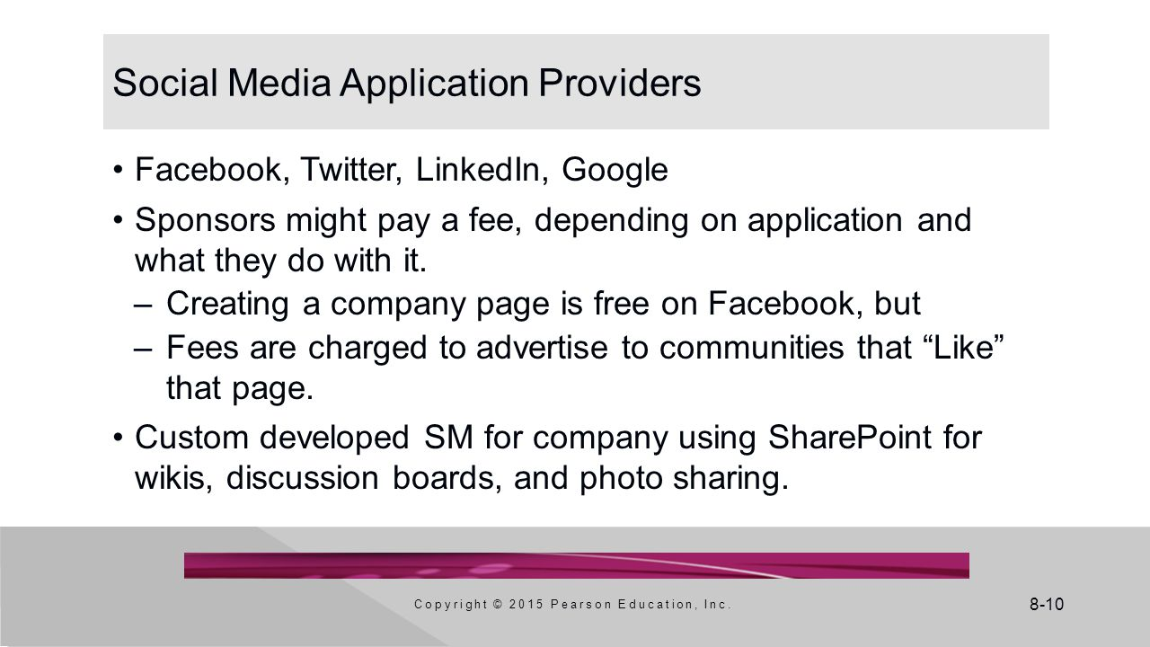 8-10 Social Media Application Providers Facebook, Twitter, LinkedIn, Google Sponsors might pay a fee, depending on application and what they do with i
