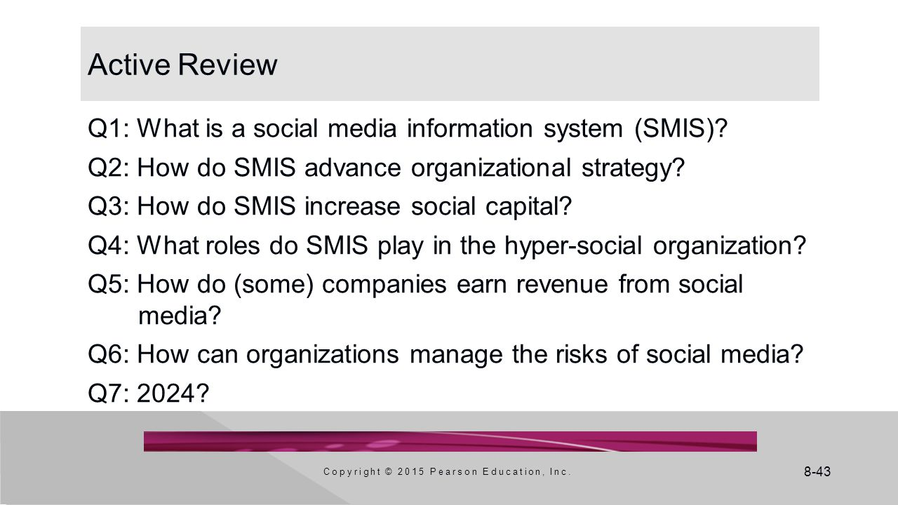 8-43 Active Review Q1: What is a social media information system (SMIS)? Q2: How do SMIS advance organizational strategy? Q3: How do SMIS increase soc