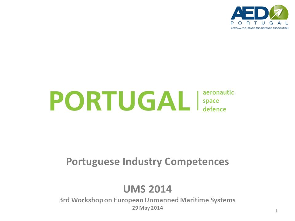 aeronautic space defence Portuguese Industry Competences UMS 2014 3rd Workshop on European Unmanned Maritime Systems 29 May 2014 aeronautic space defence 1