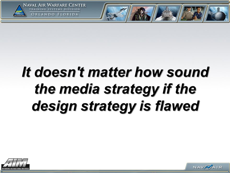 It doesn t matter how sound the media strategy if the design strategy is flawed