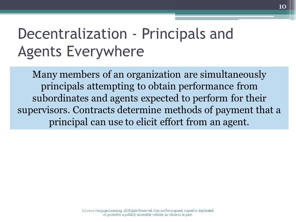 Decentralization - Principals and Agents Everywhere (c) 2010 Cengage Learning. All Rights Reserved. May not be scanned, copied or duplicated, or poste