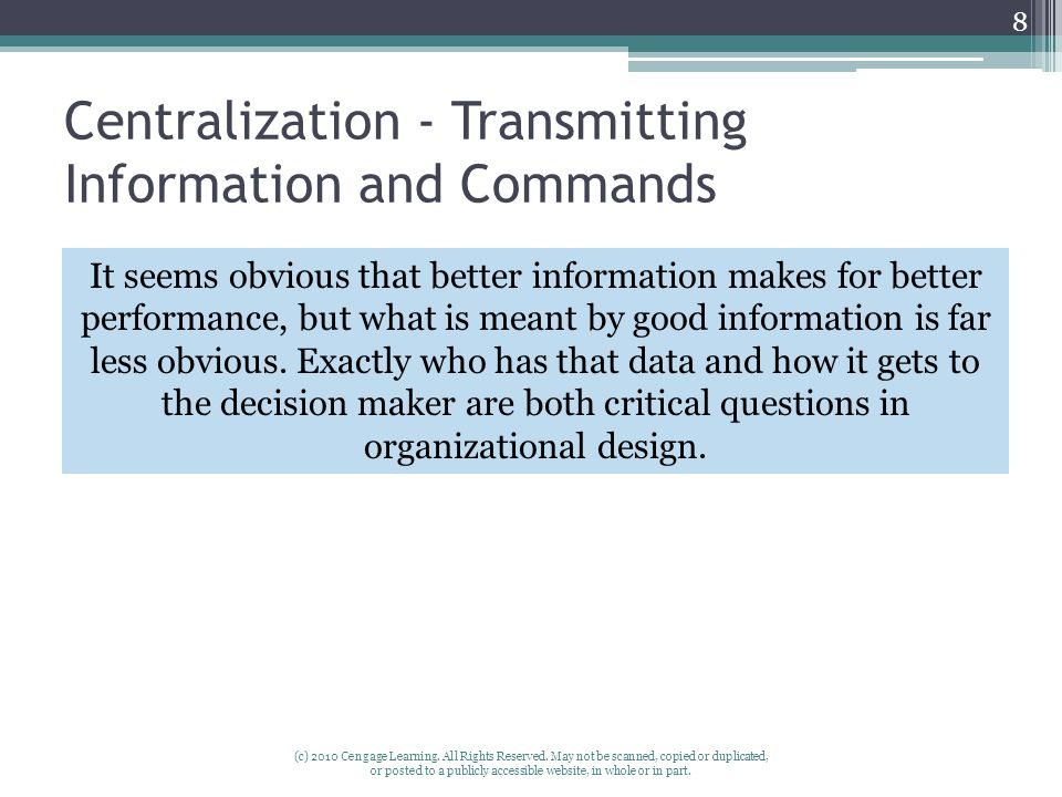 Centralization - Transmitting Information and Commands (c) 2010 Cengage Learning. All Rights Reserved. May not be scanned, copied or duplicated, or po