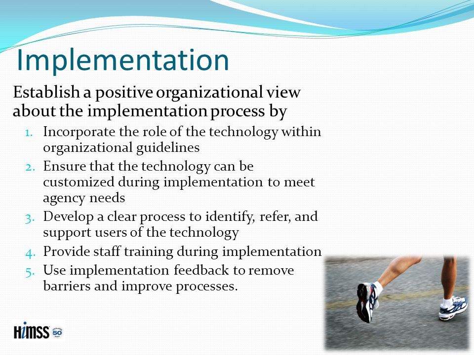 Implementation Establish a positive organizational view about the implementation process by 1.
