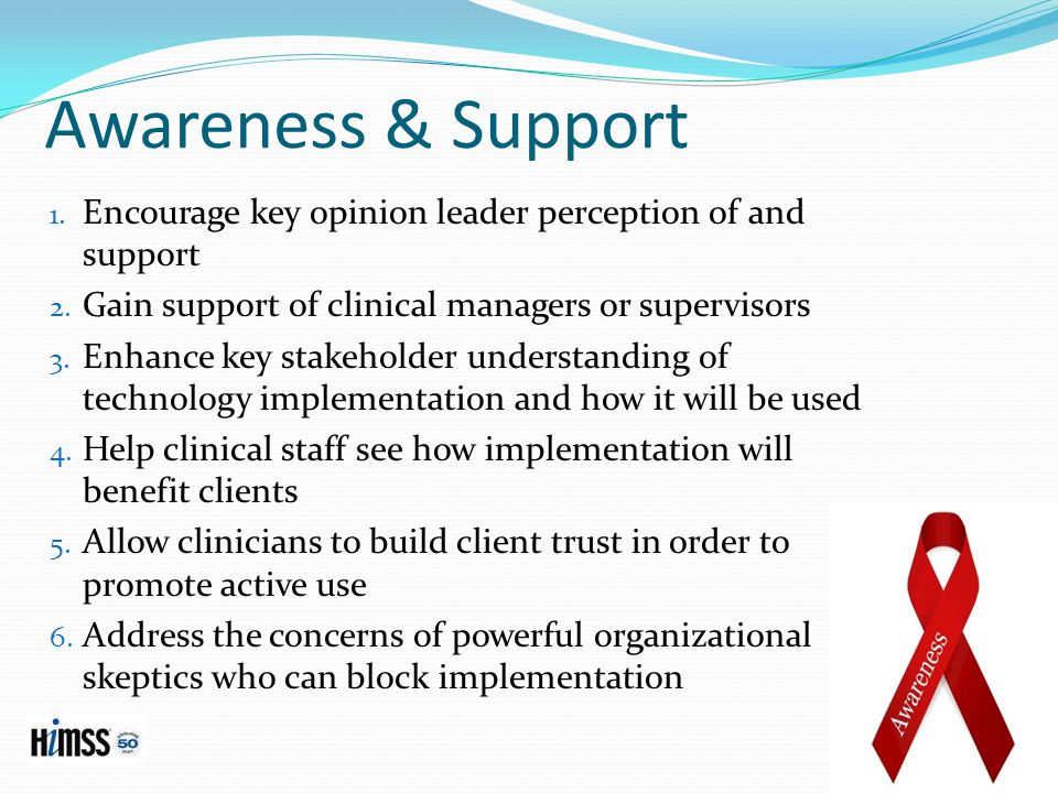 Awareness & Support 1.Encourage key opinion leader perception of and support 2.