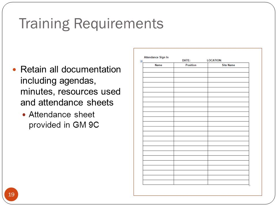 Training Requirements Retain all documentation including agendas, minutes, resources used and attendance sheets Attendance sheet provided in GM 9C 19