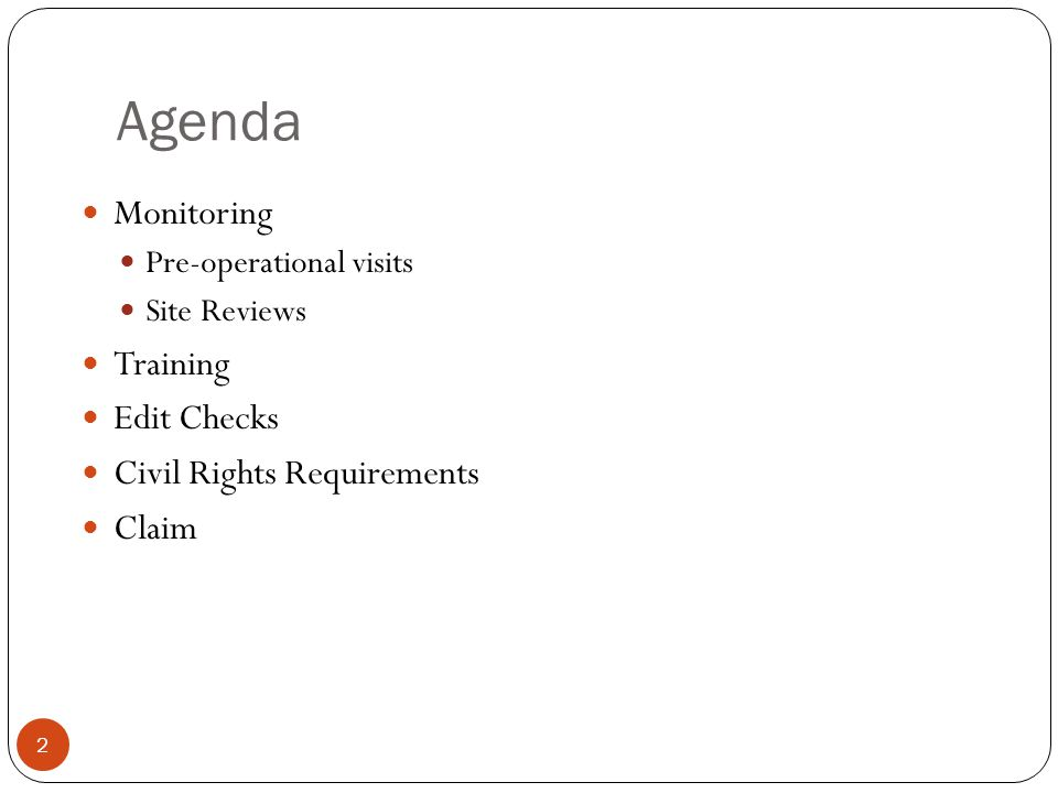 Agenda Monitoring Pre-operational visits Site Reviews Training Edit Checks Civil Rights Requirements Claim 2