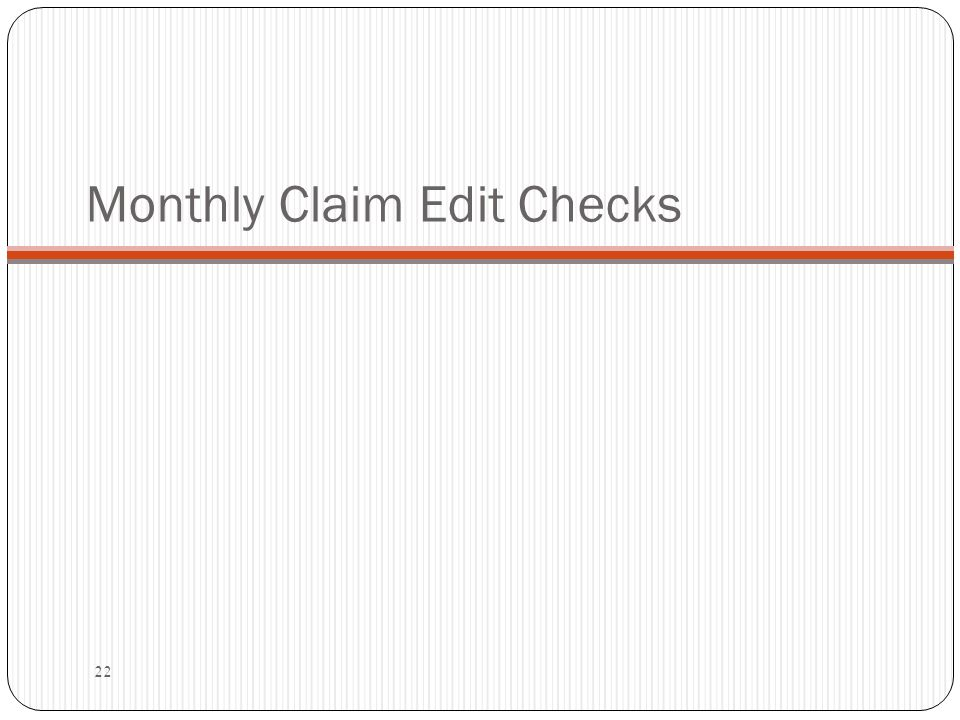 Monthly Claim Edit Checks 22