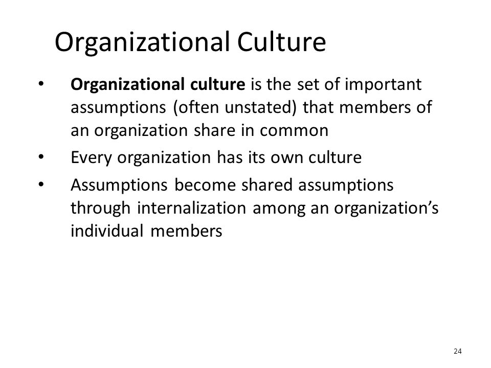 Organizational Culture Organizational culture is the set of important assumptions (often unstated) that members of an organization share in common Eve