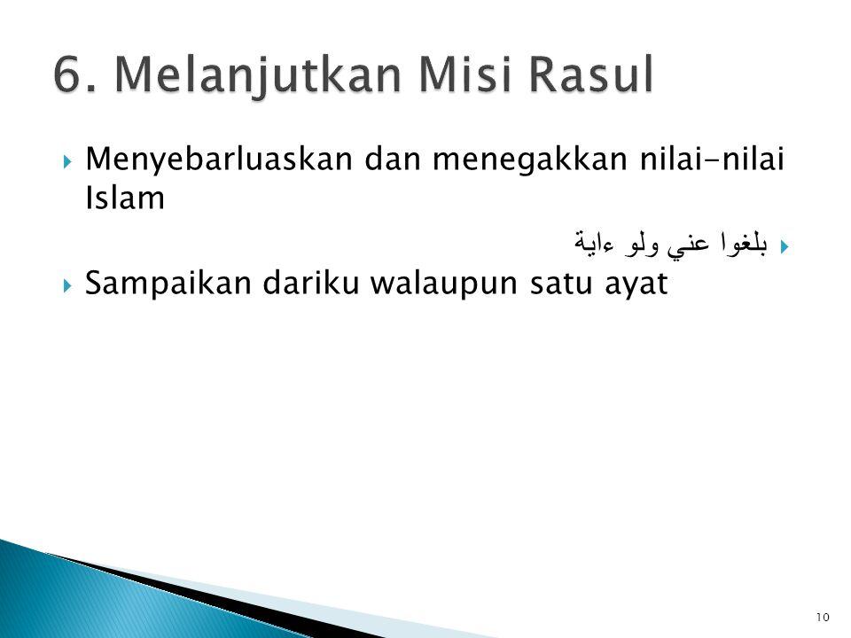  Menyebarluaskan dan menegakkan nilai-nilai Islam  بلغوا عني ولو ءاية  Sampaikan dariku walaupun satu ayat 10