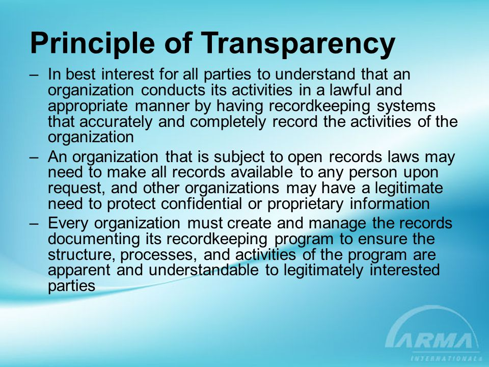 Principle of Transparency –In best interest for all parties to understand that an organization conducts its activities in a lawful and appropriate man