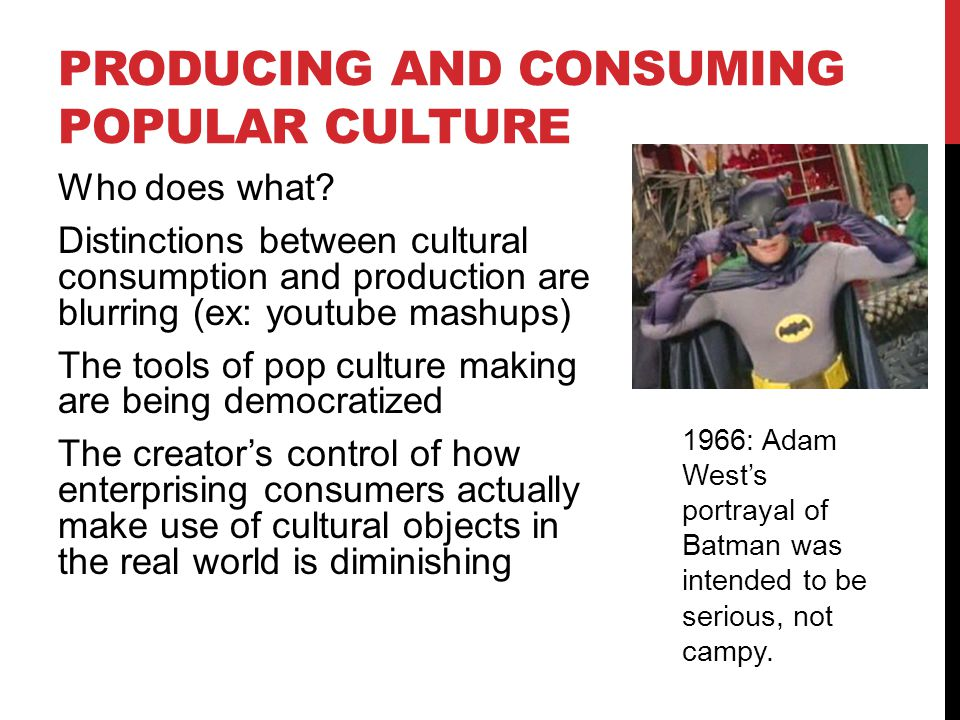 PRODUCING AND CONSUMING POPULAR CULTURE Who does what.